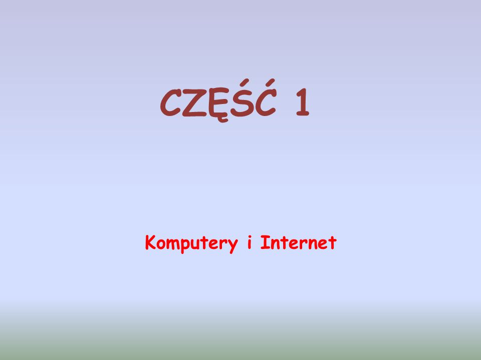 CZĘŚĆ 1 Komputery i Internet