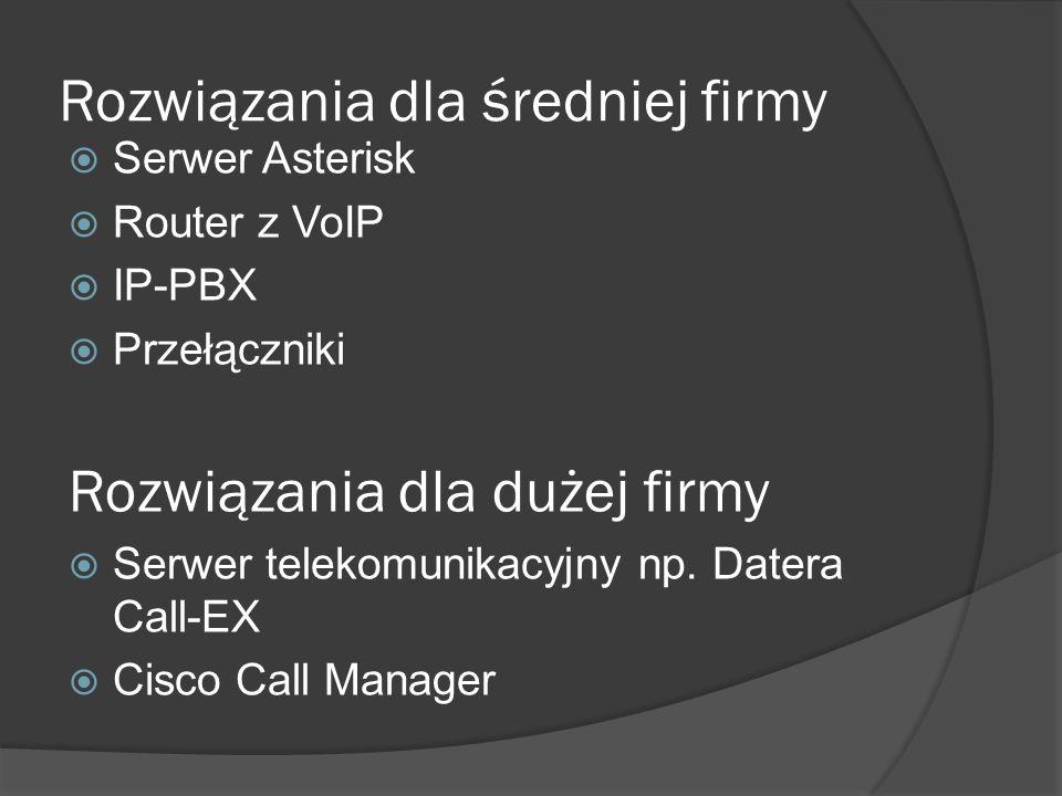 Rozwiązania dla średniej firmy Serwer Asterisk Router z VoIP IP-PBX Przełączniki Rozwiązania dla dużej firmy Serwer telekomunikacyjny np.