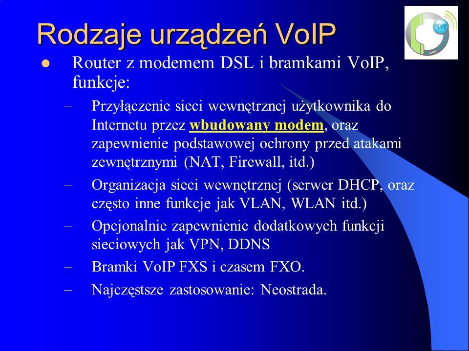 Rodzaje urządzeń VoIP Router z modemem DSL i bramkami VoIP, funkcje: –Przyłączenie sieci wewnętrznej użytkownika do Internetu przez wbudowany modem, oraz zapewnienie podstawowej ochrony przed atakami zewnętrznymi (NAT, Firewall, itd.) –Organizacja sieci wewnętrznej (serwer DHCP, oraz często inne funkcje jak VLAN, WLAN itd.) –Opcjonalnie zapewnienie dodatkowych funkcji sieciowych jak VPN, DDNS –Bramki VoIP FXS i czasem FXO.