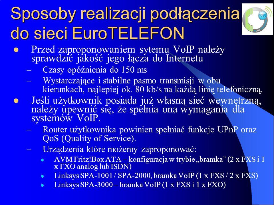 Sposoby realizacji podłączenia do sieci EuroTELEFON Przed zaproponowaniem sytemu VoIP należy sprawdzić jakość jego łącza do Internetu –Czasy opóźnienia do 150 ms –Wystarczające i stabilne pasmo transmisji w obu kierunkach, najlepiej ok.