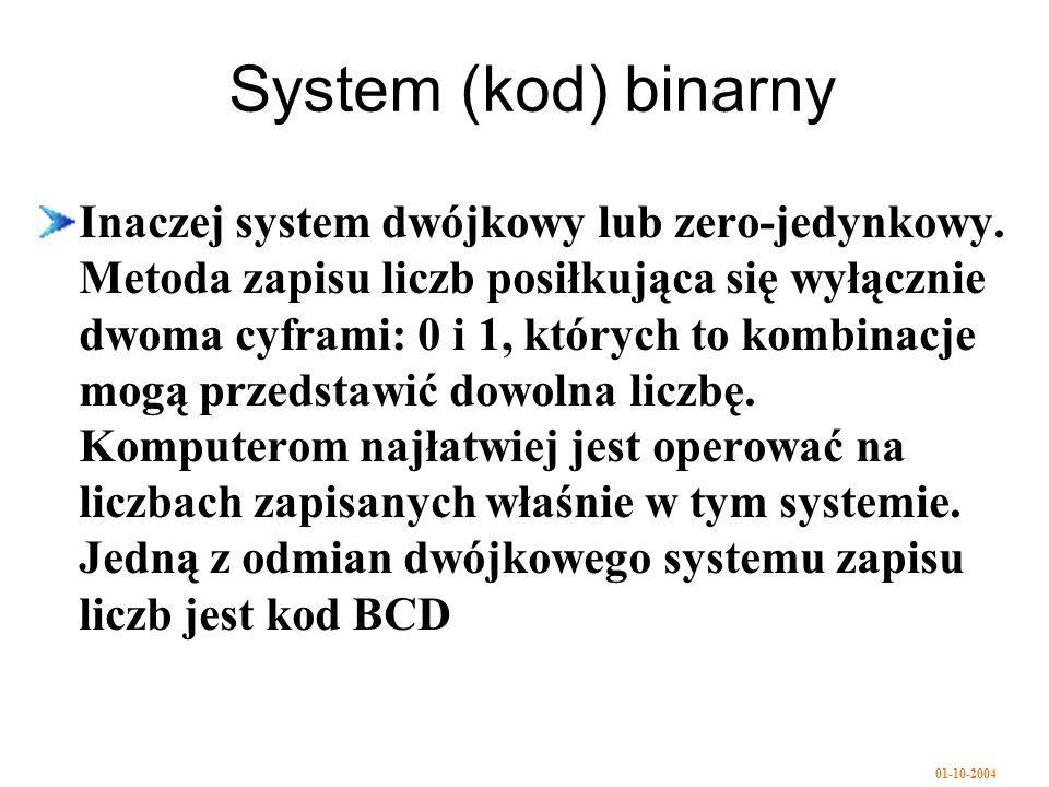 01-10-2004 System (kod) binarny Inaczej system dwójkowy lub zero-jedynkowy.