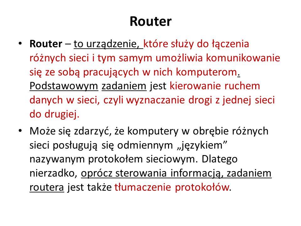 Router Router – to urządzenie, które służy do łączenia różnych sieci i tym samym umożliwia komunikowanie się ze sobą pracujących w nich komputerom. Po