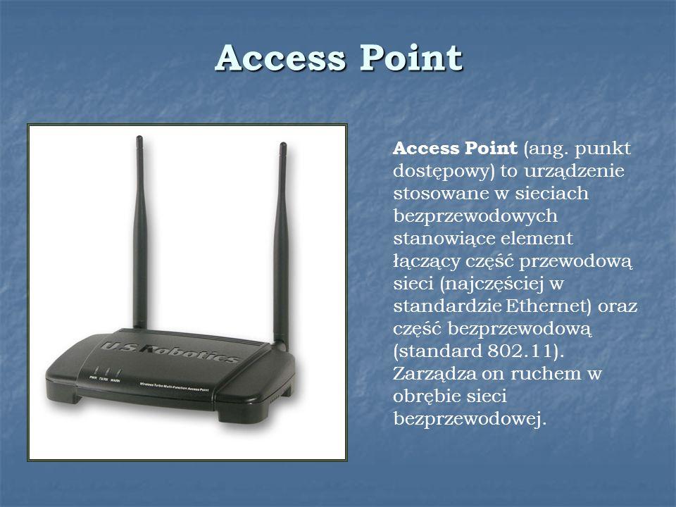 Access Point Access Point (ang. punkt dostępowy) to urządzenie stosowane w sieciach bezprzewodowych stanowiące element łączący część przewodową sieci