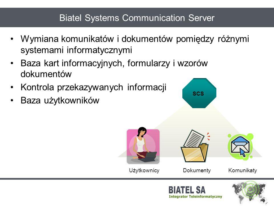 Biatel Systems Communication Server Wymiana komunikatów i dokumentów pomiędzy różnymi systemami informatycznymi Baza kart informacyjnych, formularzy i