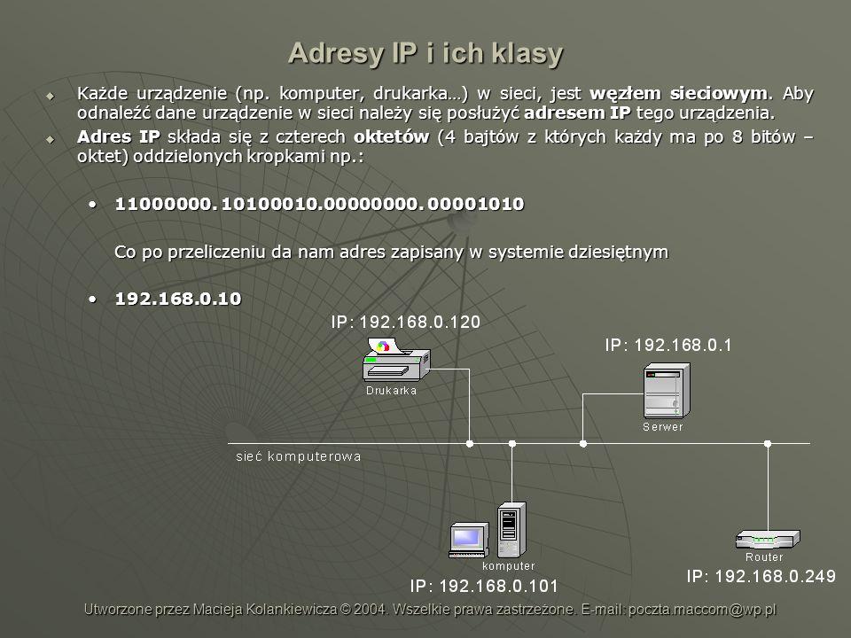 Adresy IP i ich klasy Każde urządzenie (np. komputer, drukarka…) w sieci, jest węzłem sieciowym. Aby odnaleźć dane urządzenie w sieci należy się posłu