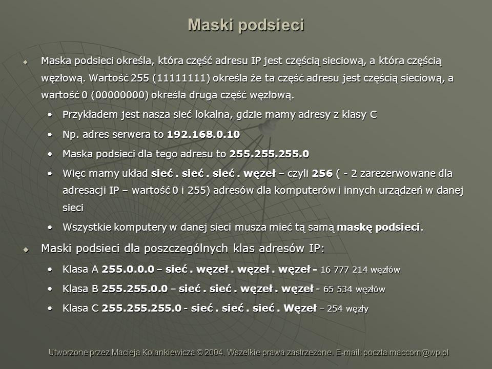 Maski podsieci Maska podsieci określa, która część adresu IP jest częścią sieciową, a która częścią węzłową. Wartość 255 (11111111) określa że ta częś