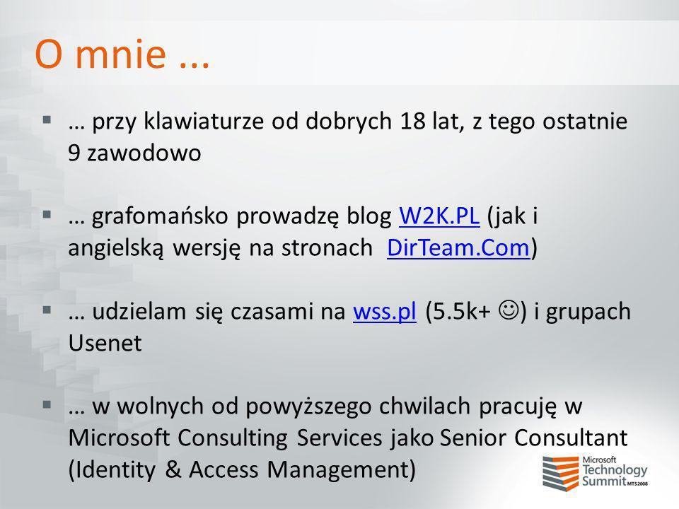 O mnie... … przy klawiaturze od dobrych 18 lat, z tego ostatnie 9 zawodowo … grafomańsko prowadzę blog W2K.PL (jak i angielską wersję na stronach DirT
