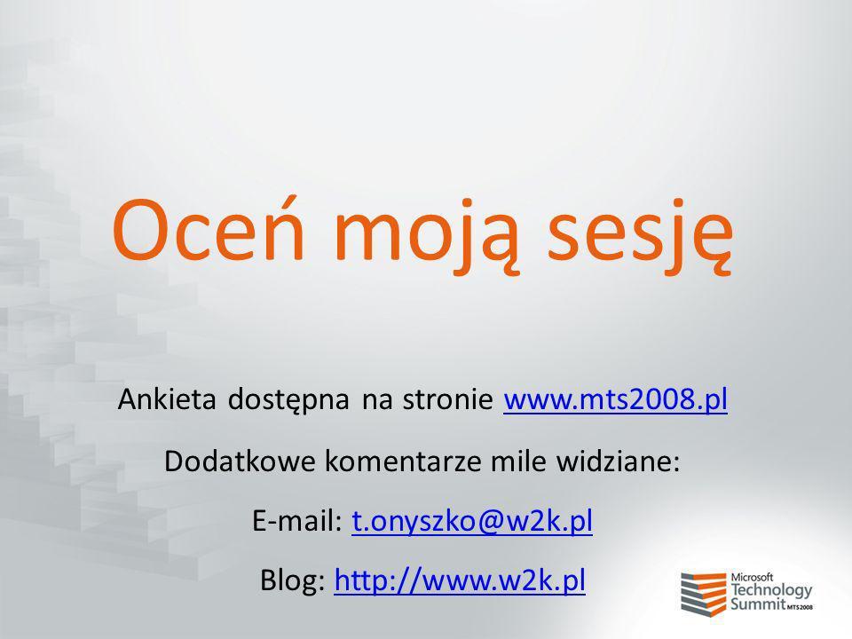 Oceń moją sesję Ankieta dostępna na stronie www.mts2008.plwww.mts2008.pl Dodatkowe komentarze mile widziane: E-mail: t.onyszko@w2k.plt.onyszko@w2k.pl
