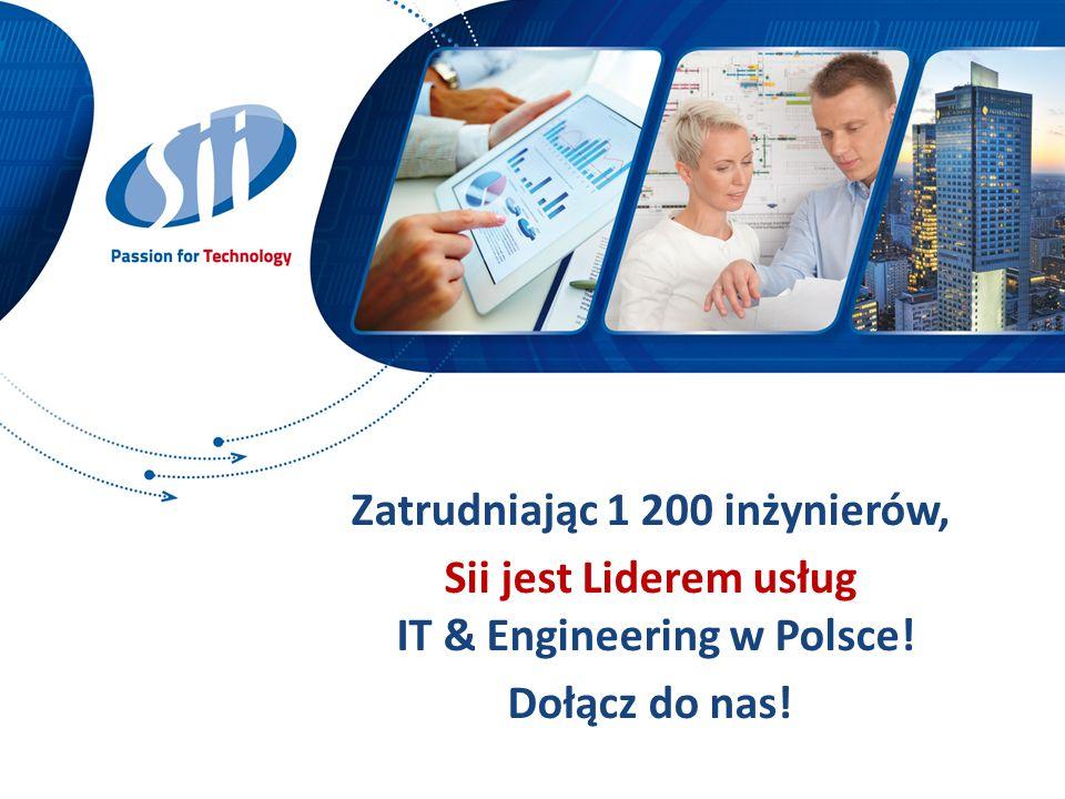 Zatrudniając 1 200 inżynierów, Sii jest Liderem usług IT & Engineering w Polsce! Dołącz do nas!