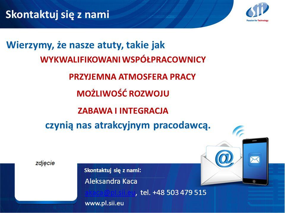 Skontaktuj się z nami 32 Aleksandra Kaca akaca@pl.sii.euakaca@pl.sii.eu, tel. +48 503 479 515 Skontaktuj się z nami : www.pl.sii.eu Wierzymy, że nasze