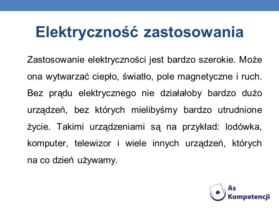 Elektryczność zastosowania Zastosowanie elektryczności jest bardzo szerokie. Może ona wytwarzać ciepło, światło, pole magnetyczne i ruch. Bez prądu el