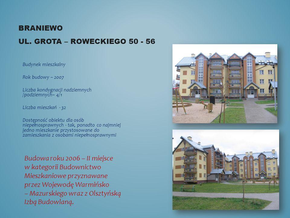 BRANIEWO UL. GROTA – ROWECKIEGO 50 - 56 Budynek mieszkalny Rok budowy – 2007 Liczba kondygnacji nadziemnych /podziemnych– 4/1 Liczba mieszkań - 32 Dos
