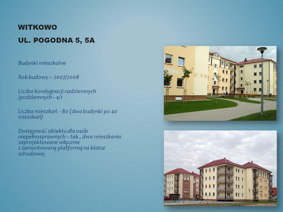 WITKOWO UL. POGODNA 5, 5A Budynki mieszkalne Rok budowy – 2007/2008 Liczba kondygnacji nadziemnych /podziemnych– 4/1 Liczba mieszkań - 80 (dwa budynki