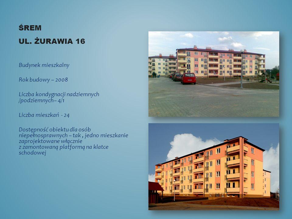 ŚREM UL. ŻURAWIA 16 Budynek mieszkalny Rok budowy – 2008 Liczba kondygnacji nadziemnych /podziemnych– 4/1 Liczba mieszkań - 24 Dostępność obiektu dla