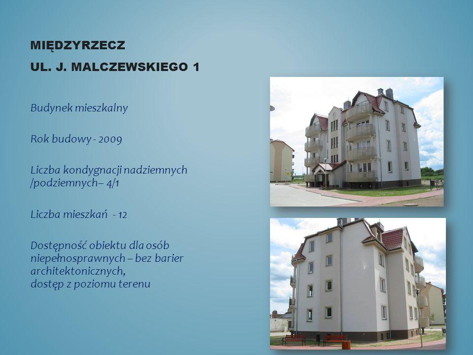 MIĘDZYRZECZ UL. J. MALCZEWSKIEGO 1 Budynek mieszkalny Rok budowy - 2009 Liczba kondygnacji nadziemnych /podziemnych– 4/1 Liczba mieszkań - 12 Dostępno
