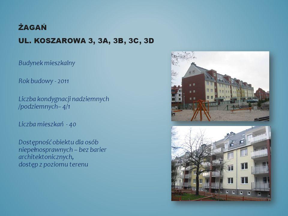 ŻAGAŃ UL. KOSZAROWA 3, 3A, 3B, 3C, 3D Budynek mieszkalny Rok budowy - 2011 Liczba kondygnacji nadziemnych /podziemnych– 4/1 Liczba mieszkań - 40 Dostę
