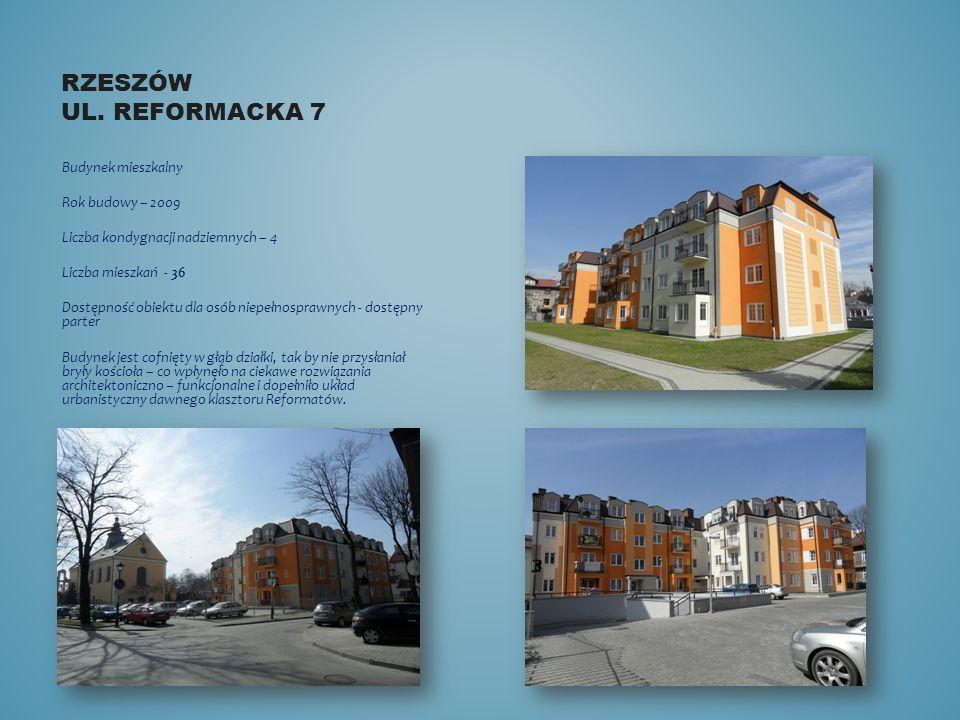 RZESZÓW UL. REFORMACKA 7 Budynek mieszkalny Rok budowy – 2009 Liczba kondygnacji nadziemnych – 4 Liczba mieszkań - 36 Dostępność obiektu dla osób niep