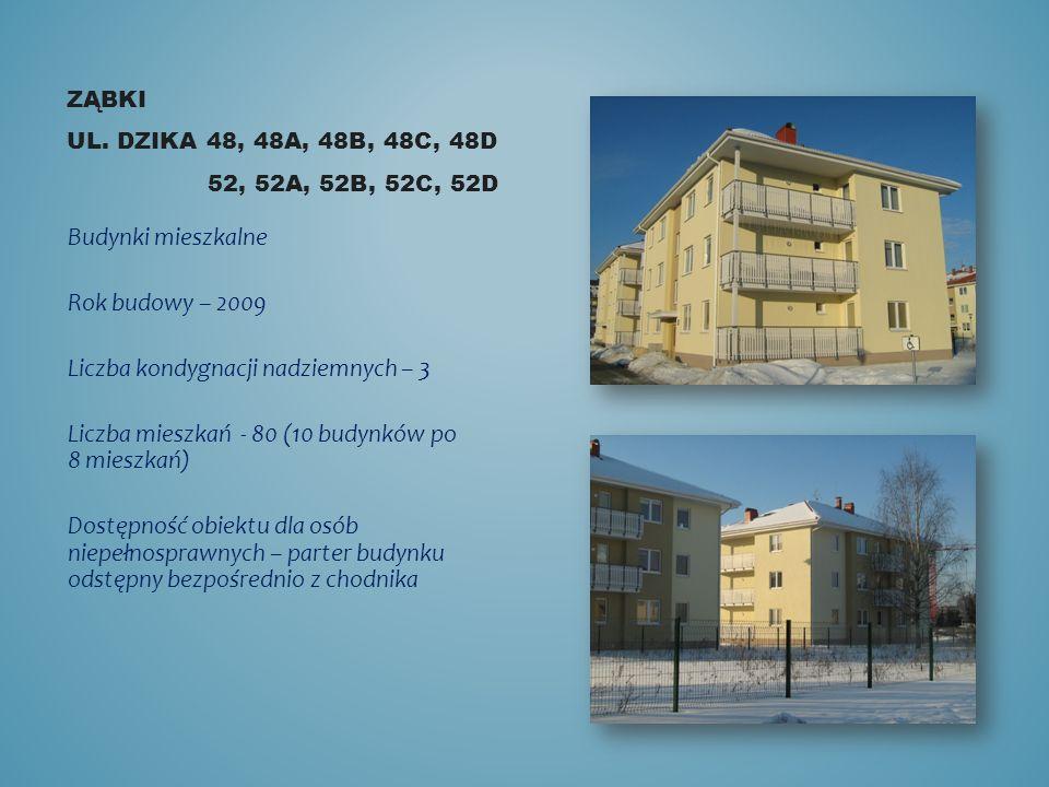 ZĄBKI UL. DZIKA 48, 48A, 48B, 48C, 48D 52, 52A, 52B, 52C, 52D Budynki mieszkalne Rok budowy – 2009 Liczba kondygnacji nadziemnych – 3 Liczba mieszkań