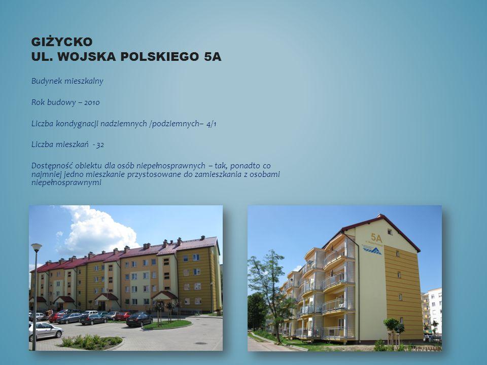 GIŻYCKO UL. WOJSKA POLSKIEGO 5A Budynek mieszkalny Rok budowy – 2010 Liczba kondygnacji nadziemnych /podziemnych– 4/1 Liczba mieszkań - 32 Dostępność