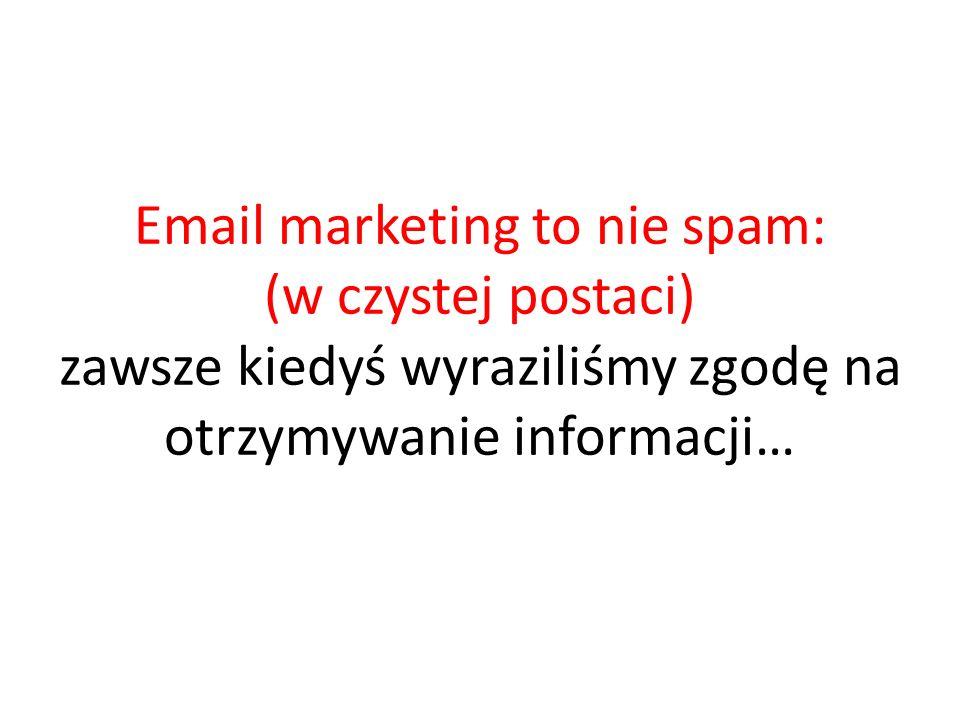 Email marketing to nie spam: (w czystej postaci) zawsze kiedyś wyraziliśmy zgodę na otrzymywanie informacji…