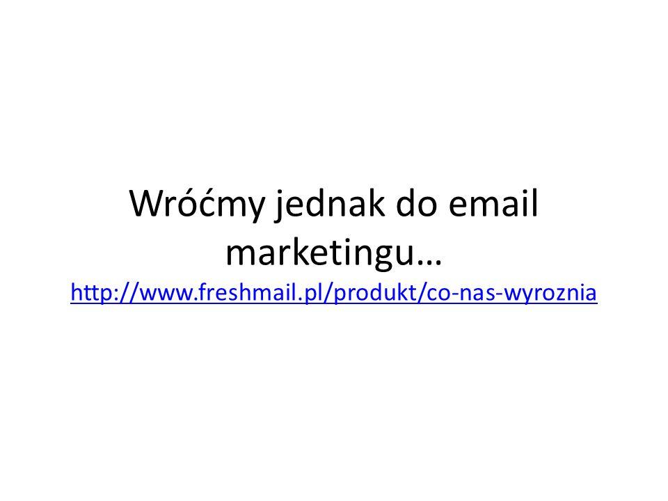 Wróćmy jednak do email marketingu… http://www.freshmail.pl/produkt/co-nas-wyroznia http://www.freshmail.pl/produkt/co-nas-wyroznia