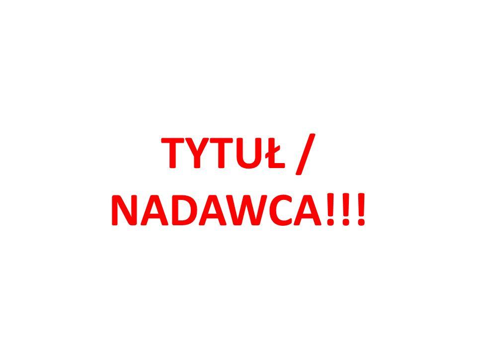 TYTUŁ / NADAWCA!!!