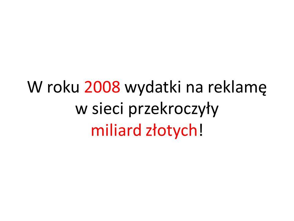 W roku 2008 wydatki na reklamę w sieci przekroczyły miliard złotych!