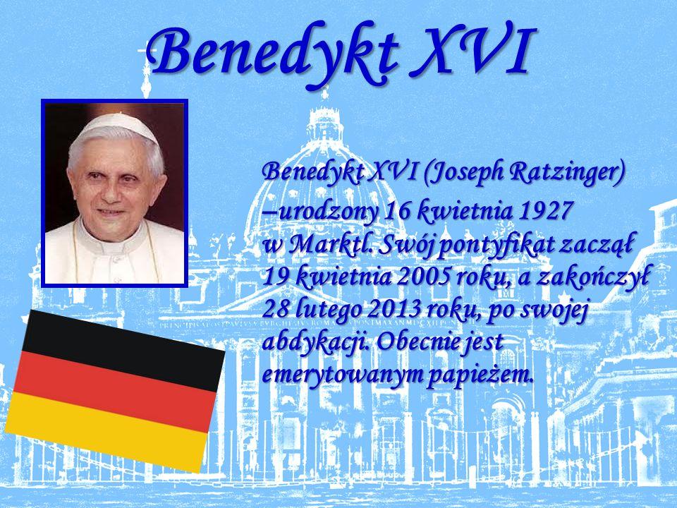 Benedykt XVI Benedykt XVI (Joseph Ratzinger) –urodzony 16 kwietnia 1927 w Marktl.