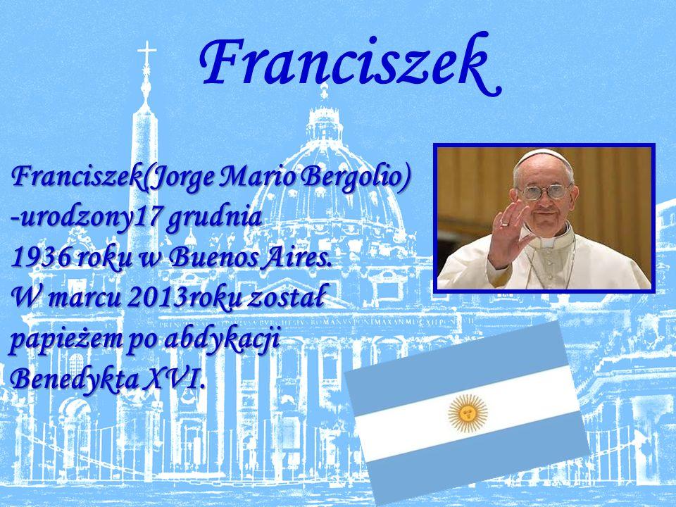 Franciszek Franciszek(Jorge Mario Bergolio) -urodzony17 grudnia 1936 roku w Buenos Aires.