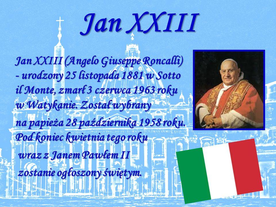 Jan XXIII Jan XXIII (Angelo Giuseppe Roncalli) - urodzony 25 listopada 1881 w Sotto il Monte, zmarł 3 czerwca 1963 roku w Watykanie.