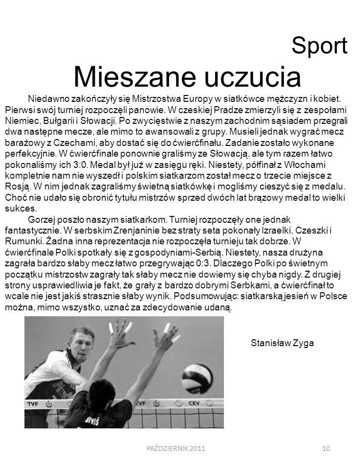 PAŹDZIERNIK 201110 Sport Mieszane uczucia Niedawno zakończyły się Mistrzostwa Europy w siatkówce mężczyzn i kobiet. Pierwsi swój turniej rozpoczęli pa