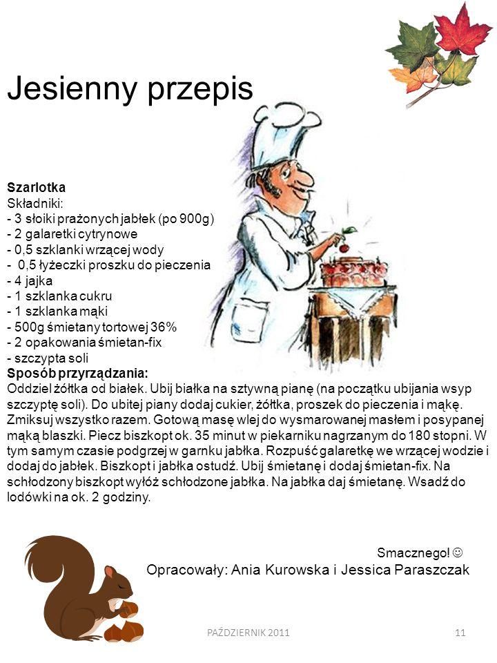 PAŹDZIERNIK 201111 Jesienny przepis Szarlotka Składniki: - 3 słoiki prażonych jabłek (po 900g) - 2 galaretki cytrynowe - 0,5 szklanki wrzącej wody - 0