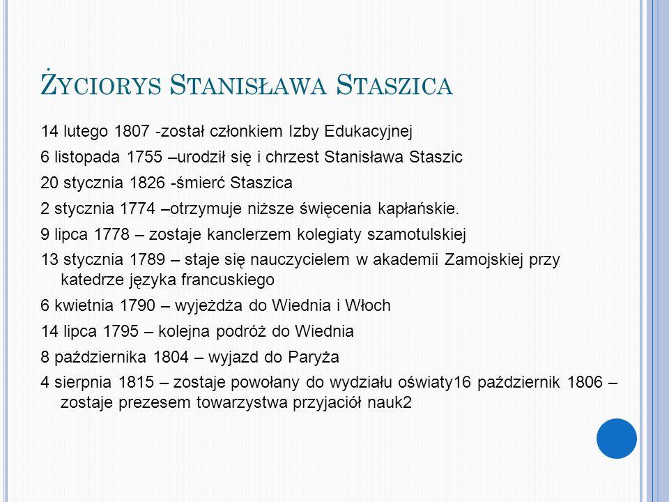 Ż YCIORYS S TANISŁAWA S TASZICA 14 lutego 1807 -został członkiem Izby Edukacyjnej 6 listopada 1755 –urodził się i chrzest Stanisława Staszic 20 styczn