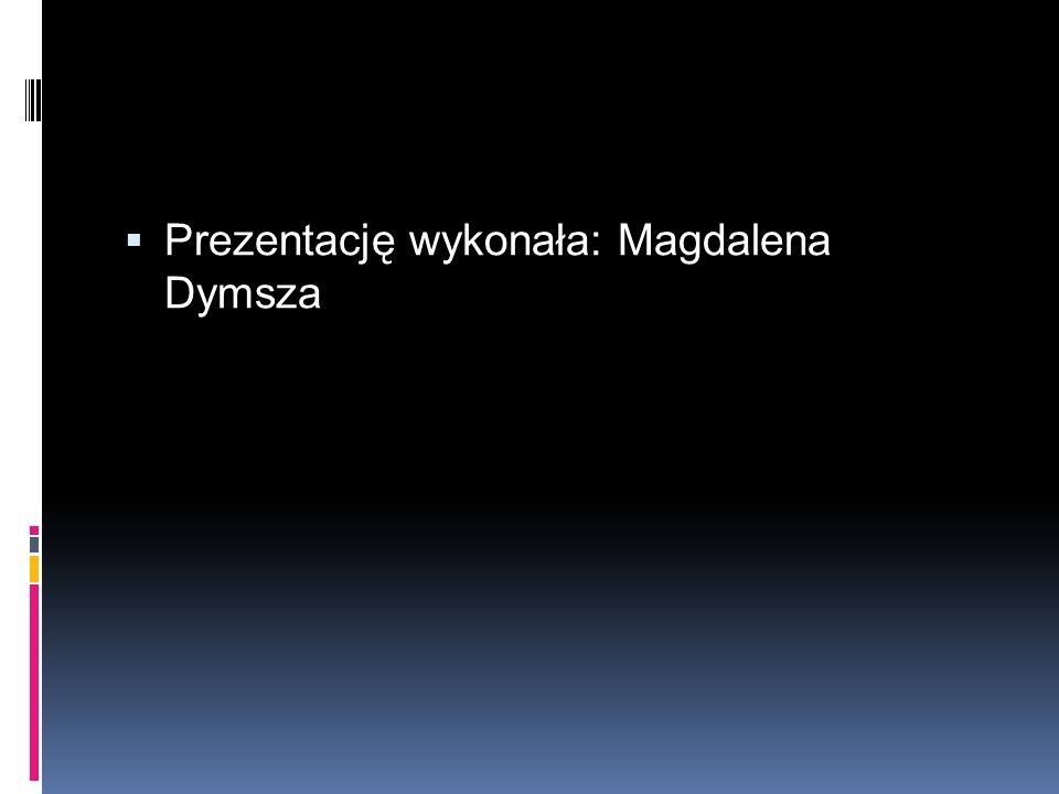 Prezentację wykonała: Magdalena Dymsza