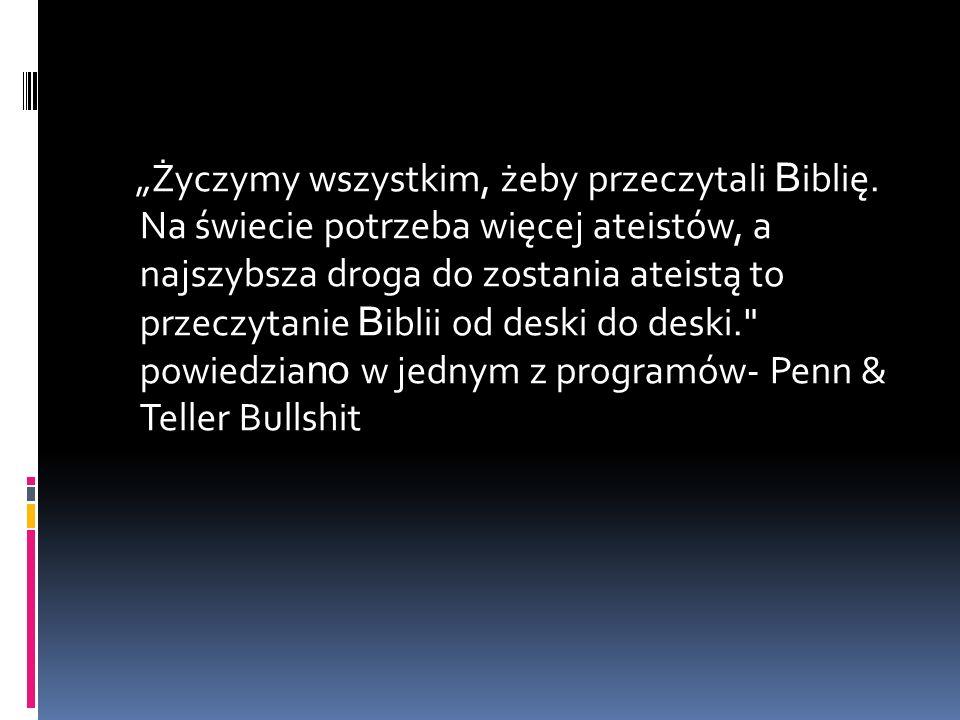 Życzymy wszystkim, żeby przeczytali B iblię. Na świecie potrzeba więcej ateistów, a najszybsza droga do zostania ateistą to przeczytanie B iblii od de