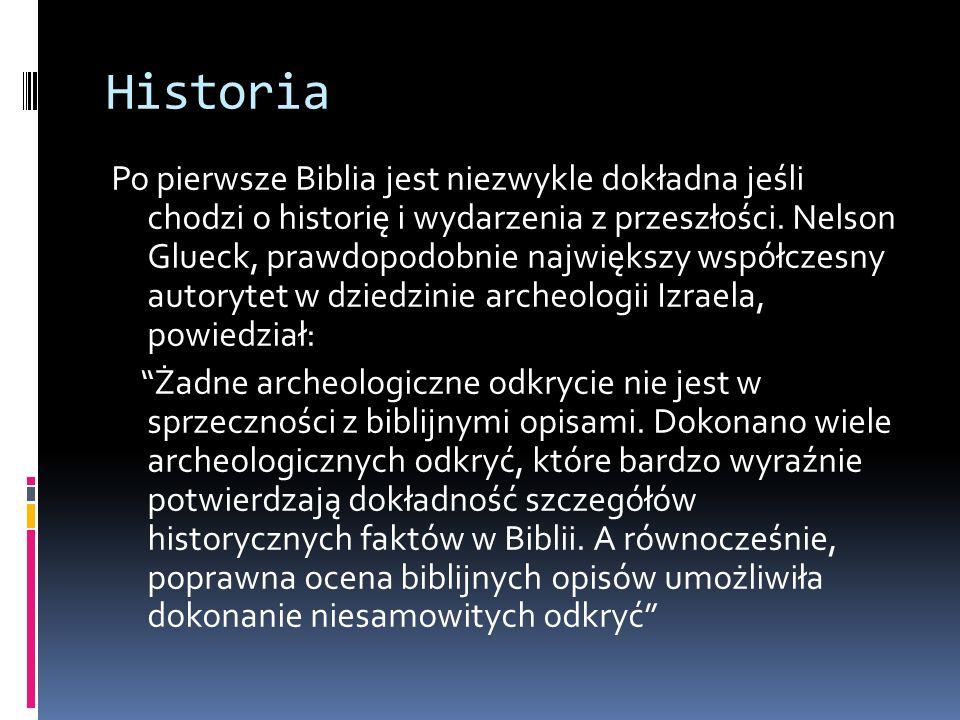 Historia Po pierwsze Biblia jest niezwykle dokładna jeśli chodzi o historię i wydarzenia z przeszłości. Nelson Glueck, prawdopodobnie największy współ
