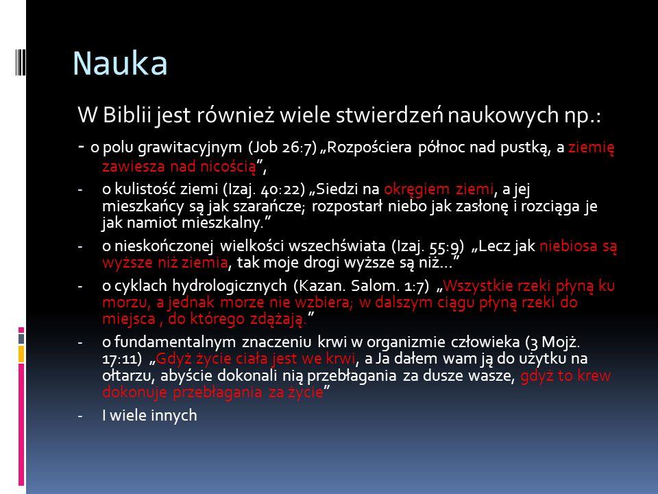Nauka W Biblii jest również wiele stwierdzeń naukowych np.: - o polu grawitacyjnym (Job 26:7) Rozpościera północ nad pustką, a ziemię zawiesza nad nic