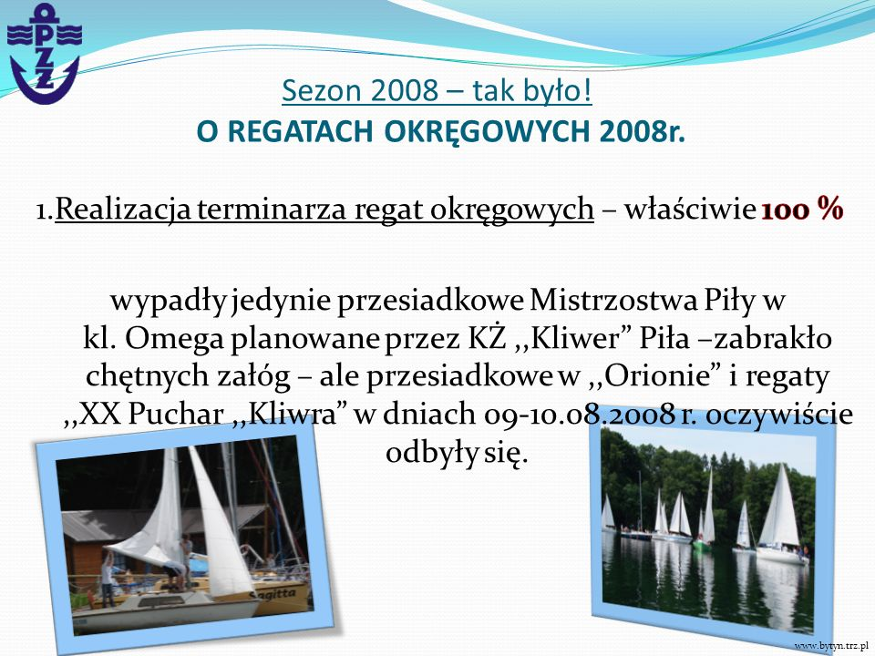Sezon 2008 – tak było! O REGATACH OKRĘGOWYCH 2008r. www.bytyn.trz.pl
