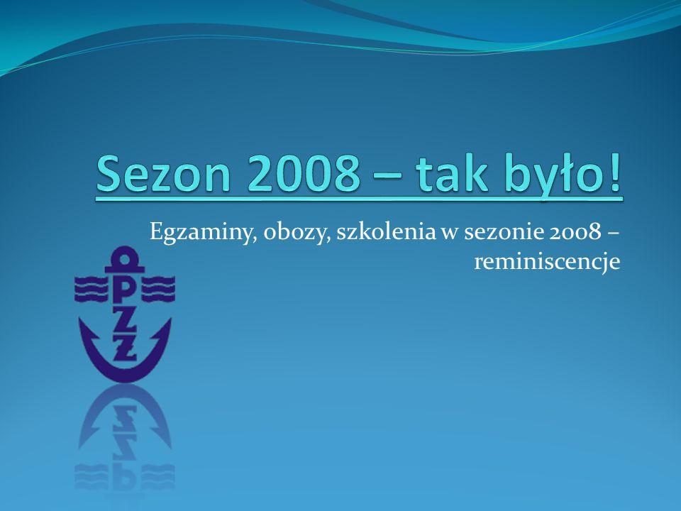 Egzaminy, obozy, szkolenia w sezonie 2008 – reminiscencje