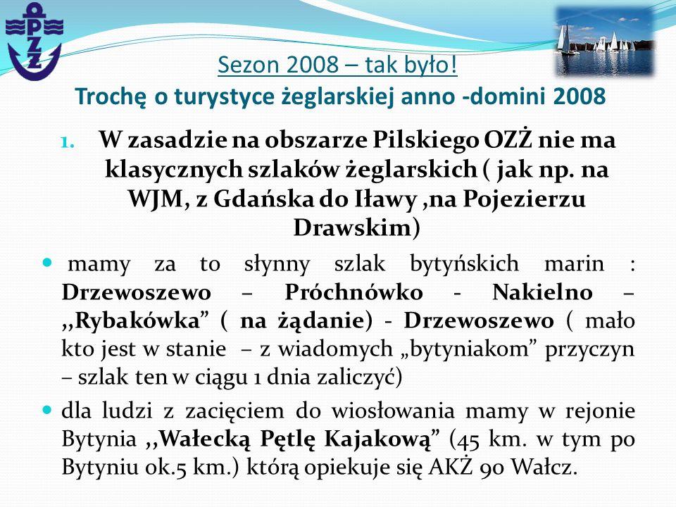 1. W zasadzie na obszarze Pilskiego OZŻ nie ma klasycznych szlaków żeglarskich ( jak np. na WJM, z Gdańska do Iławy,na Pojezierzu Drawskim) mamy za to