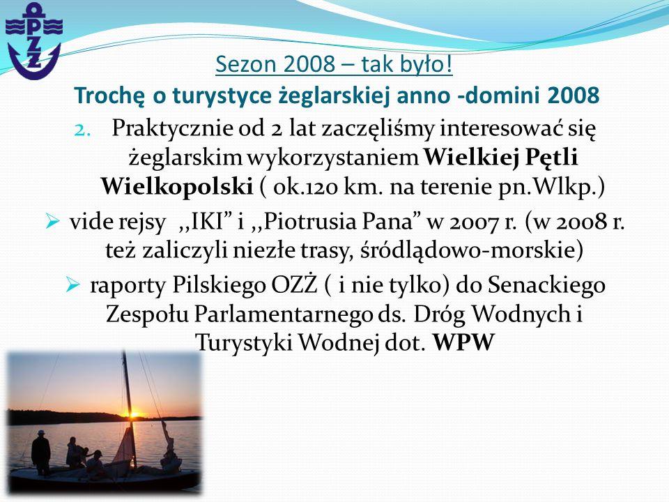 2.Praktycznie od 2 lat zaczęliśmy interesować się żeglarskim wykorzystaniem Wielkiej Pętli Wielkopolski ( ok.120 km. na terenie pn.Wlkp.) vide rejsy,,
