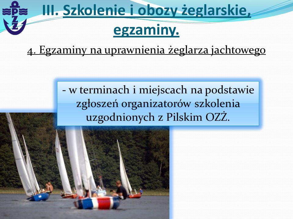 4. Egzaminy na uprawnienia żeglarza jachtowego III. Szkolenie i obozy żeglarskie, egzaminy. - w terminach i miejscach na podstawie zgłoszeń organizato