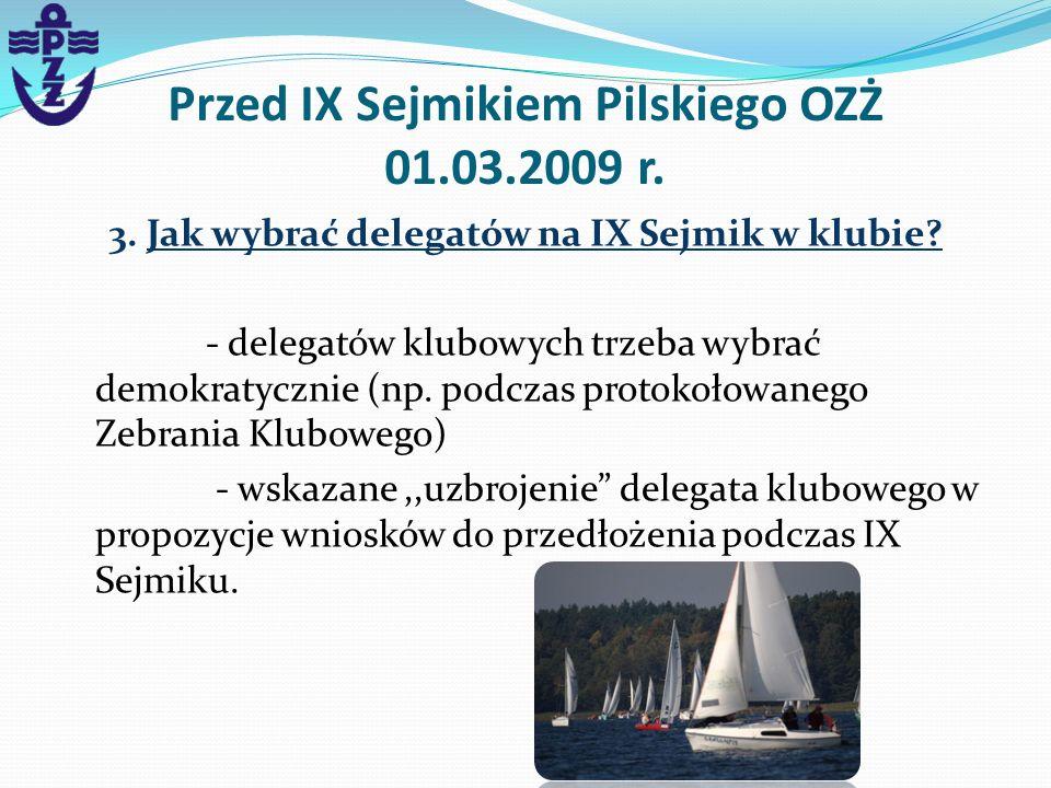 Przed IX Sejmikiem Pilskiego OZŻ 01.03.2009 r. 3. Jak wybrać delegatów na IX Sejmik w klubie? - delegatów klubowych trzeba wybrać demokratycznie (np.