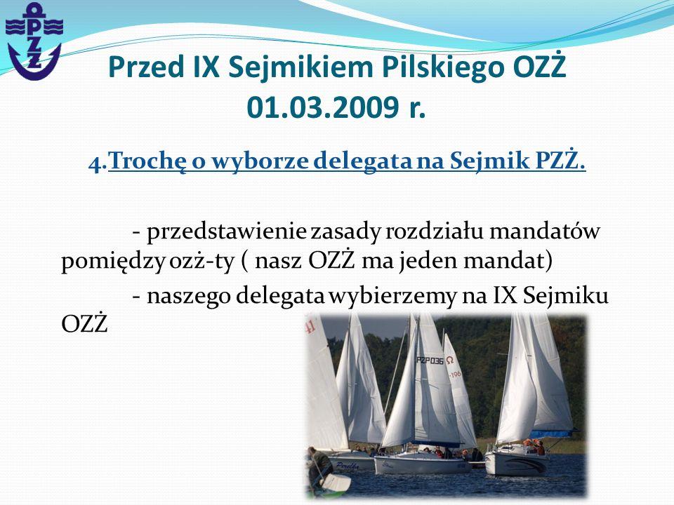 Przed IX Sejmikiem Pilskiego OZŻ 01.03.2009 r. 4.Trochę o wyborze delegata na Sejmik PZŻ. - przedstawienie zasady rozdziału mandatów pomiędzy ozż-ty (