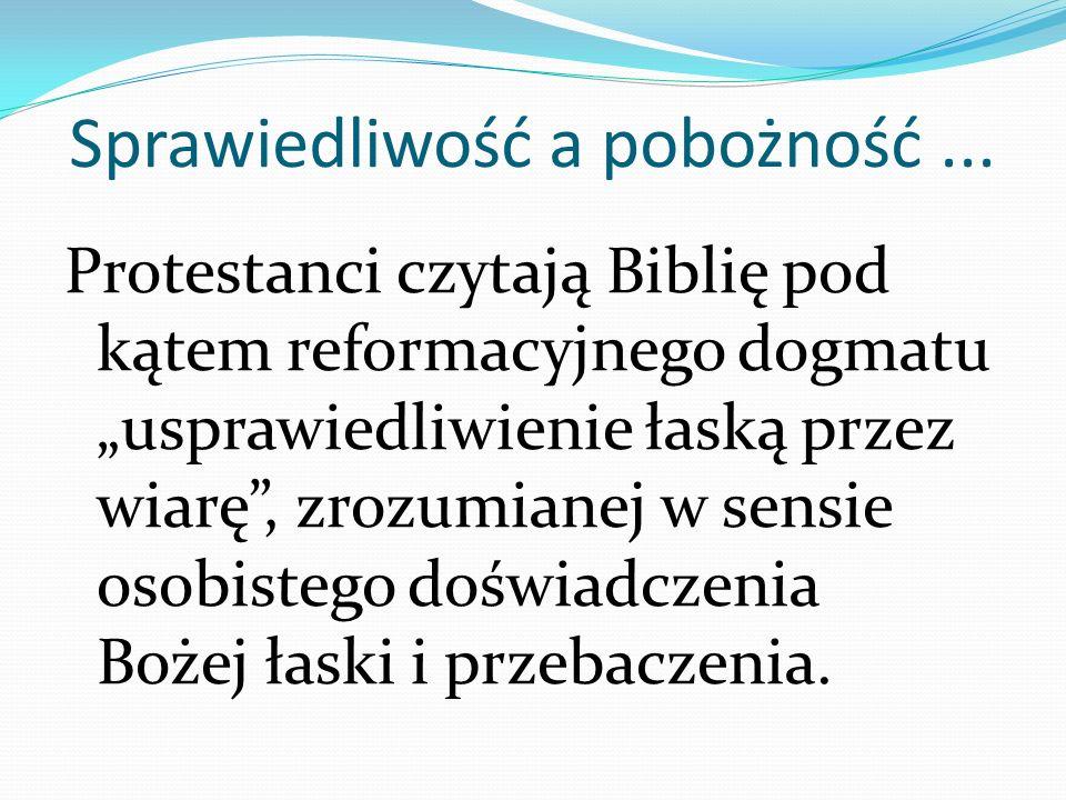 Sprawiedliwość a pobożność... Protestanci czytają Biblię pod kątem reformacyjnego dogmatu usprawiedliwienie łaską przez wiarę, zrozumianej w sensie os
