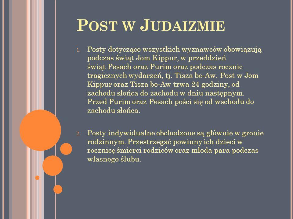 P OST W J UDAIZMIE 1. Posty dotyczące wszystkich wyznawców obowiązują podczas świąt Jom Kippur, w przeddzień świąt Pesach oraz Purim oraz podczas rocz