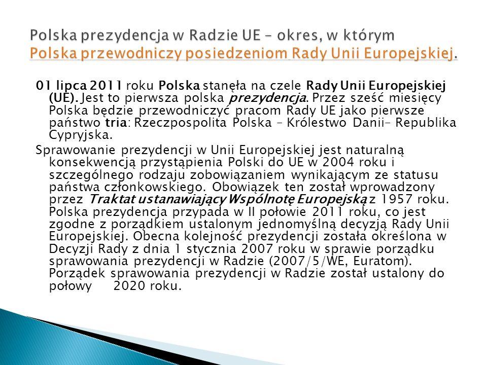 01 lipca 2011 roku Polska stanęła na czele Rady Unii Europejskiej (UE). Jest to pierwsza polska prezydencja. Przez sześć miesięcy Polska będzie przewo