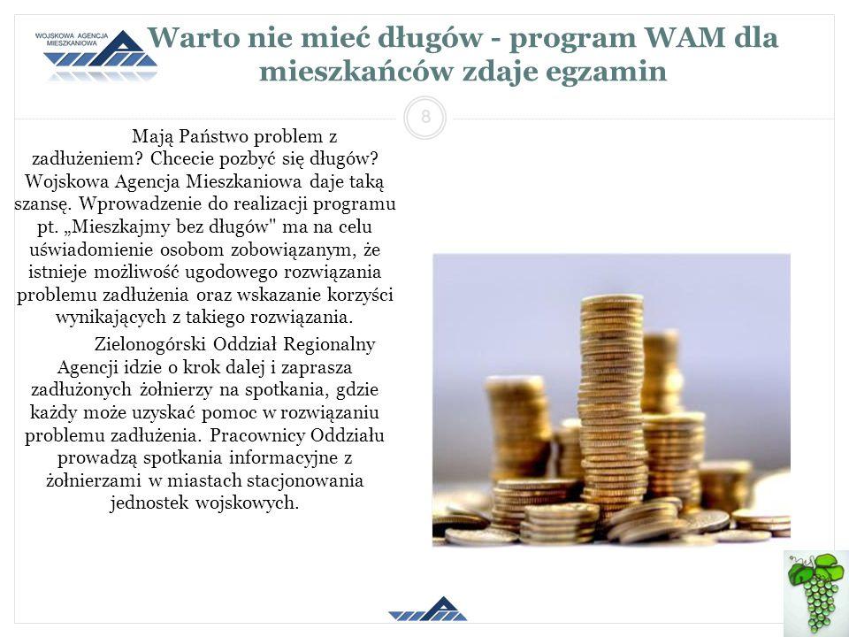Warto nie mieć długów - program WAM dla mieszkańców zdaje egzamin Mają Państwo problem z zadłużeniem? Chcecie pozbyć się długów? Wojskowa Agencja Mies