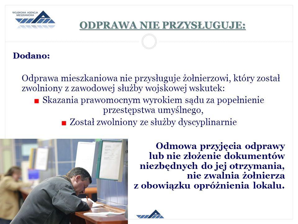 ODPRAWA NIE PRZYSŁUGUJE: Dodano: Odprawa mieszkaniowa nie przysługuje żołnierzowi, który został zwolniony z zawodowej służby wojskowej wskutek: Skazan