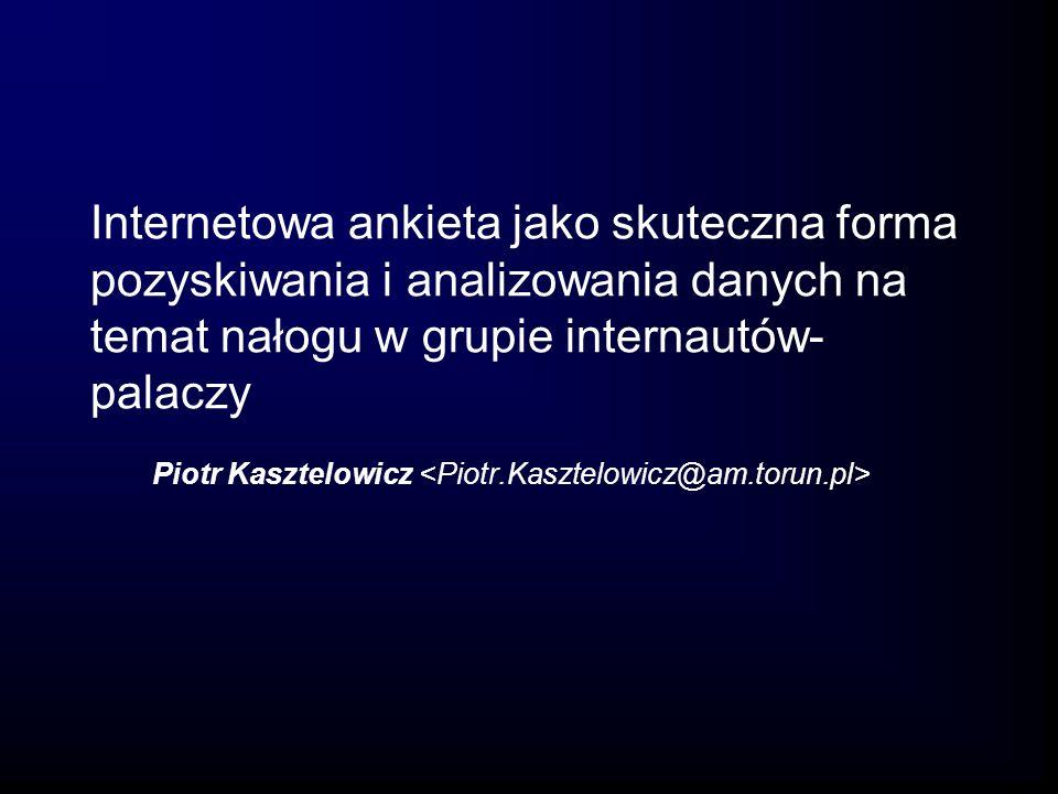 Internetowa ankieta jako skuteczna forma pozyskiwania i analizowania danych na temat nałogu w grupie internautów- palaczy Piotr Kasztelowicz